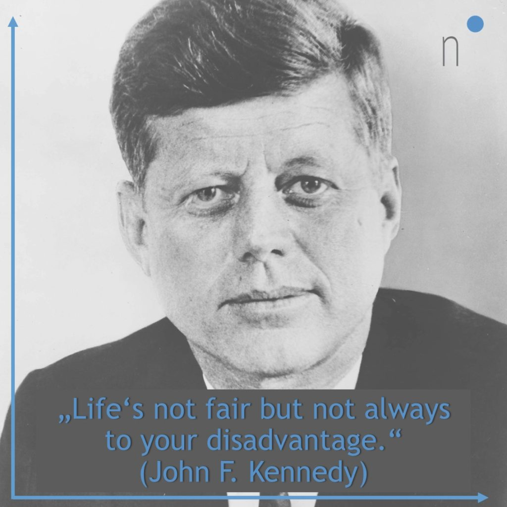 """Life's not fair but not always to your disadvantage."" Quote by John F. Kennedy"
